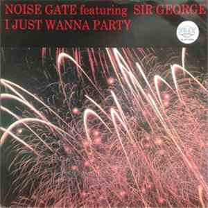 Noise Gate  Feat. Sir George  - I Just Wanna Party album mp3