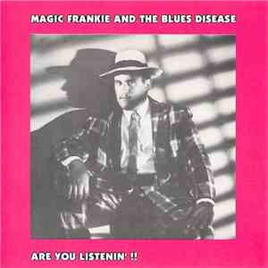 Magic Frankie And The Blues Disease - Are You Listenin' !! album mp3