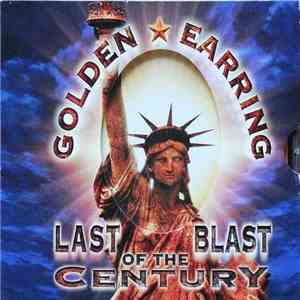 Golden Earring - Last Blast Of The Century album mp3