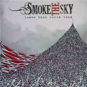 Smoke The Sky - Leave This World Loud album mp3