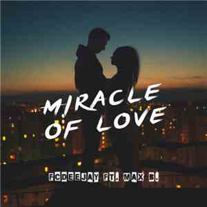 Fcdeejay Ft. Max B.  - Miracle Of Love album mp3