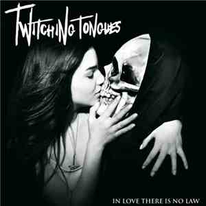 Twitching Tongues - In Love There Is No Law album mp3