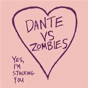 Dante Vs. Zombies - Yes, I'm Stalking You/ Branded By Nuns album mp3