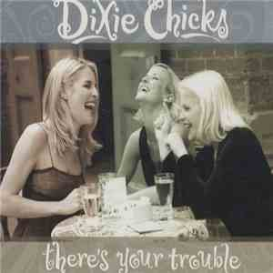 Dixie Chicks - There's Your Trouble album mp3